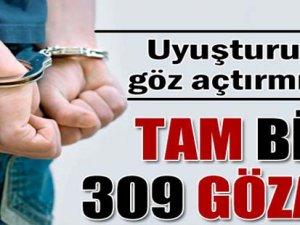 Tam bin 309 gözaltı