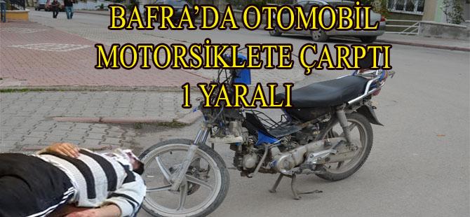 BAFRA'DA OTOMOBİL MOTORSİKLETE ÇARPTI 1 YARALI