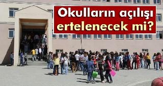 Okulların açılışı ötelenecek mi?