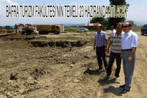 BAFRA TURİZM FAKÜLTESİ'NİN TEMELİ 23 HAZİRAN'DA ATILACAK