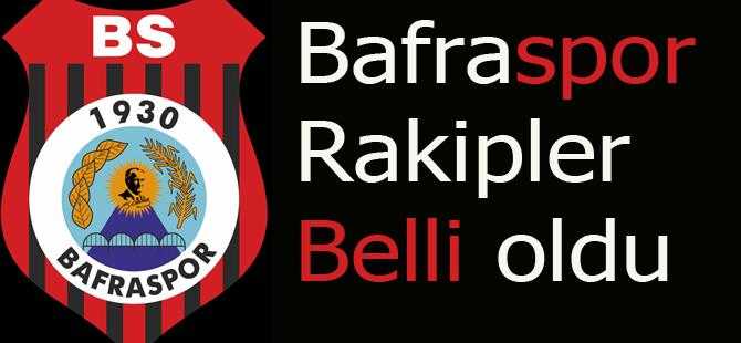 BAFRASPOR'UN RAKİPLERİ BELLİ OLDU.
