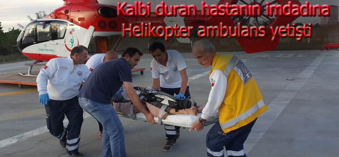 Kalbi duran hastanın imdadına helikopter ambulans yetişti