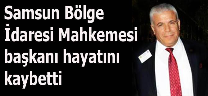 Samsun Bölge İdaresi Mahkemesi başkanı hayatını kaybetti