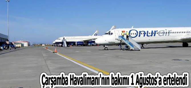 Çarşamba Havalimanı'nın bakımı 1 Ağustos'a ertelendi