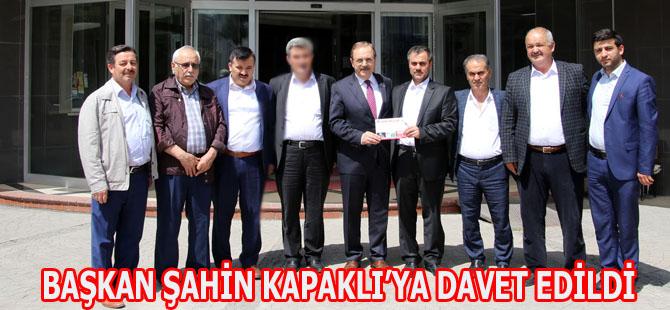 BAŞKAN ŞAHİN KAPAKLI'YA DAVET EDİLDİ