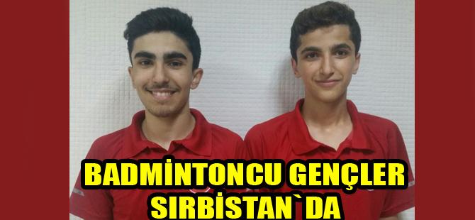 Badmintoncu gençler Sırbistan yolcusu