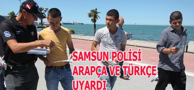 SAMSUN POLİSİ ARAPÇA VE TÜRKÇE UYARDI
