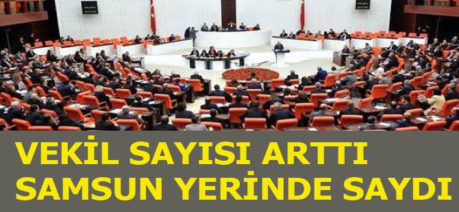 Milletvekili sayısı 600 oldu Samsun yerinde saydı