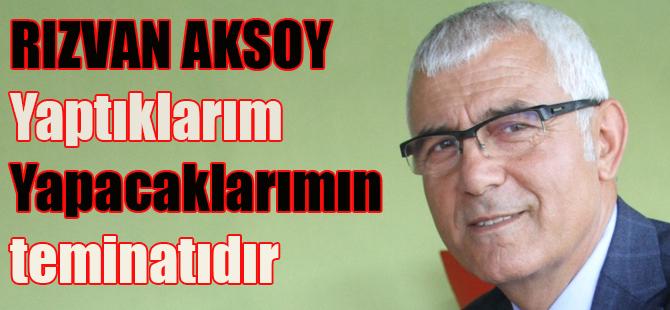 Aksoy;'Yaptıklarım yapacaklarımın teminatıdır'