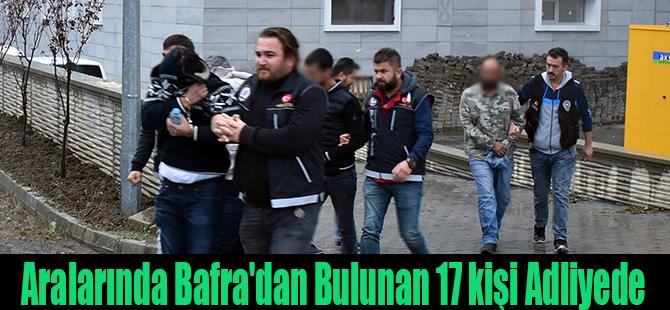 Aralarında Bafra'dan bulunan 17 kişi adliyede