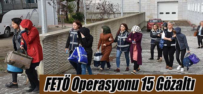 FETÖ Operasyonu 15 Gözaltı
