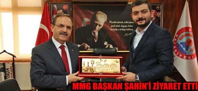MMG BAŞKAN ŞAHİN'İ ZİYARET ETTİ