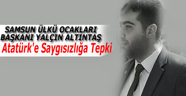 Samsun Ülkü Ocaklarından Atatürk'e Saygısızlığa Tepki