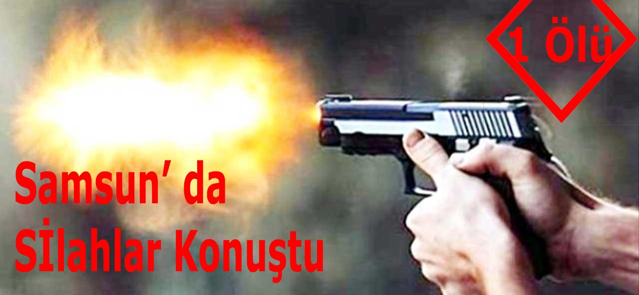 Samsun'daki silahlı kavga