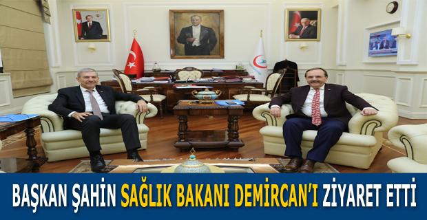 BAŞKAN ŞAHİN SAĞLIK BAKANI DEMİRCAN'I ZİYARET ETTİ