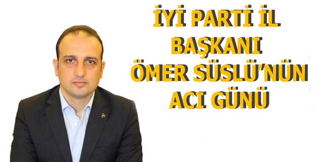 İYİ Parti il Başkanı Ömer Süslü'nün Dayısı Vefat Etti