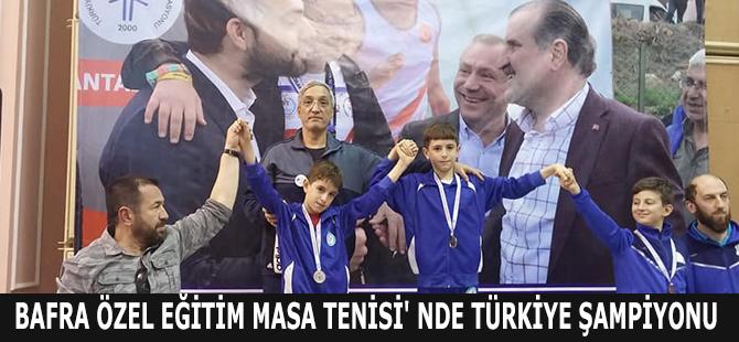 BAFRA ÖZEL EĞİTİM MASA TENİSİ' NDE TÜRKİYE ŞAMPİYONU
