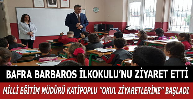 MİLLİ EĞİTİM MÜDÜRÜ KATİPOPLU ''OKUL ZİYARETLERİNE'' BAŞLADI