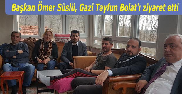 Başkan Ömer Süslü, Gazi Tayfun Bolat'ı ziyaret etti