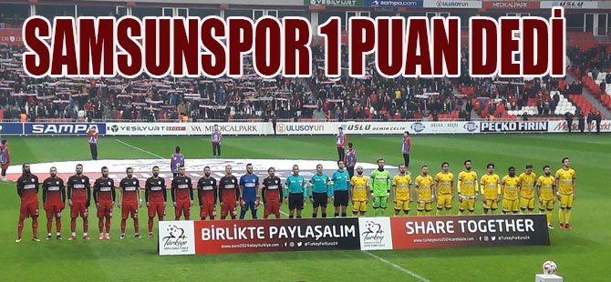 Samsunspor: 1 - MKE Ankaragücü: 1