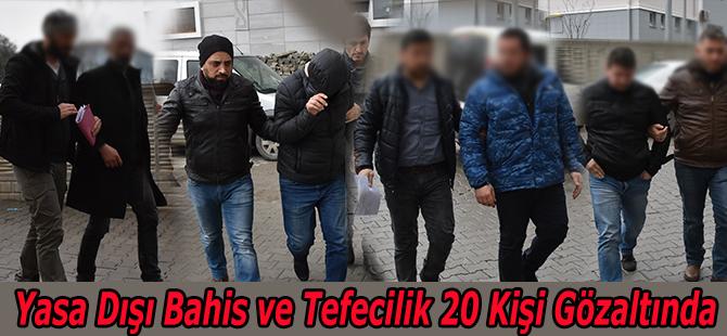 Yasa Dışı Bahis ve Tefecilik 20 Kişi Gözaltında