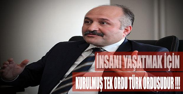 ''İnsanı Yaşatmak İçin Kurulmuş Tek Ordu Türk Ordusudur''