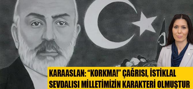 """KARAASLAN: """"KORKMA!"""" ÇAĞRISI, İSTİKLAL SEVDALISI MİLLETİMİZİN KARAKTERİ OLMUŞTUR"""