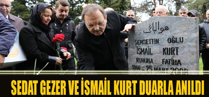 SEDAT GEZER VE İSMAİL KURT DUARLA ANILDI