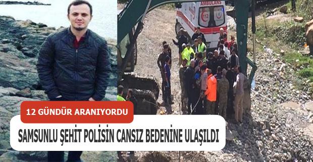 Samsunlu Şehit Polisin Cansız Bedenine Ulaşıldı