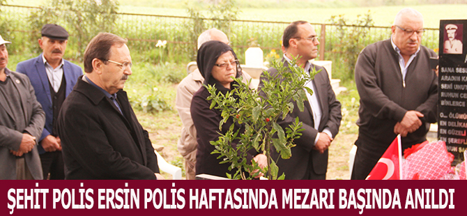 ŞEHİT POLİS ERSİN POLİS HAFTASINDA MEZARI BAŞINDA ANILDI