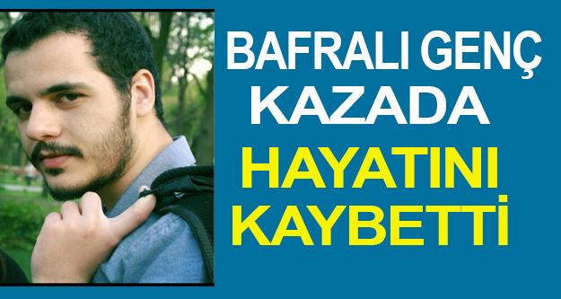 Bafralı genç kaza'da hayatını kaybetti.
