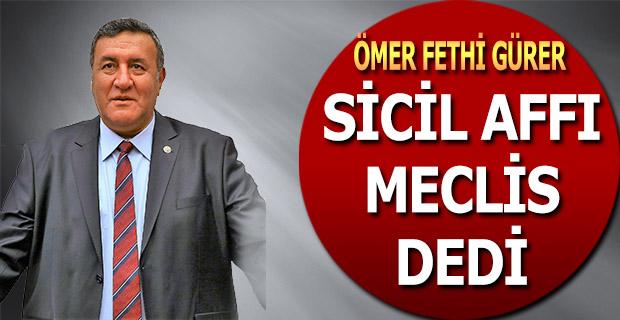 """Gürer, """"Sicil Affı"""" için Meclis Araştırması açılmasını istedi"""