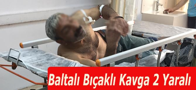Baltalı Bıçaklı Kavga 2 Yaralı