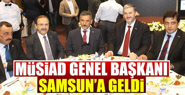 MÜSİAD Genel Başkanı Samsun'a Geldi