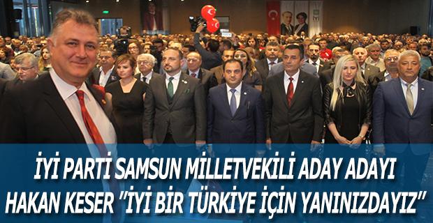 Hakan Keser; İYİ Bir Türkiye İçin Yanınızdayız
