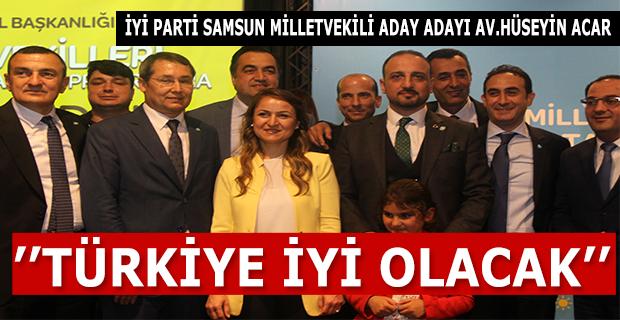 Av. Hüseyin Acar; Türkiye İYİ Olacak