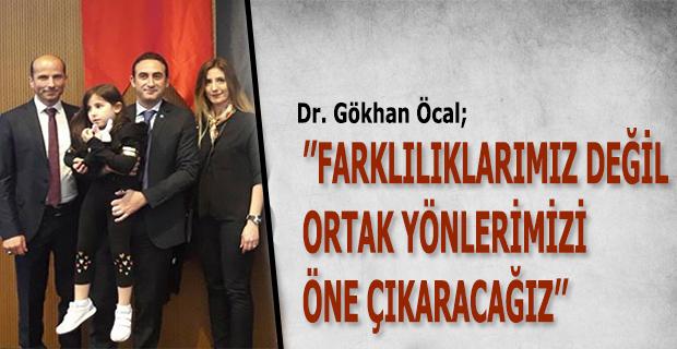 Dr. Gökhan Öcal ''Farklılıklarımız Değil, Ortak Yönlerimizi Öne Çıkaracağız''