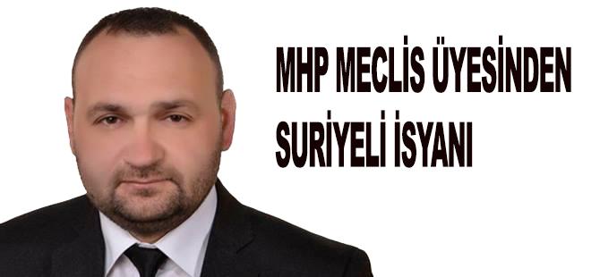MHP MECLİS ÜYESİNDEN SURİYELİ İSYANI