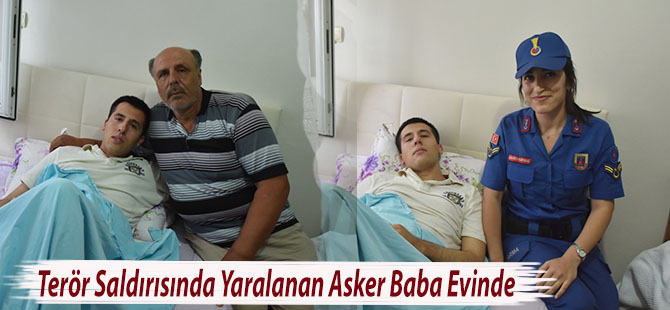 Terör Saldırısında Yaralanan Asker Baba Evinde
