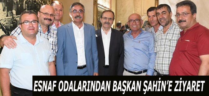 ESNAF ODALARINDAN BAŞKAN ŞAHİN'E ZİYARET