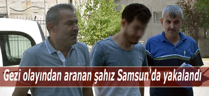Gezi olayından aranan şahıs Samsun'da yakalandı