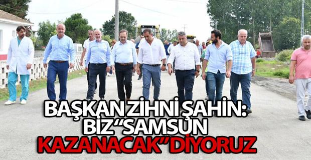 """BAŞKAN ZİHNİ ŞAHİN: BİZ """"SAMSUN KAZANACAK"""" DİYORUZ"""