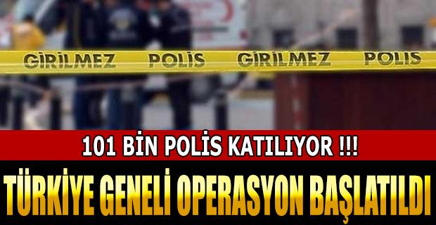 TÜRKİYE GENELİ OPERASYON BAŞLATILDI !!!