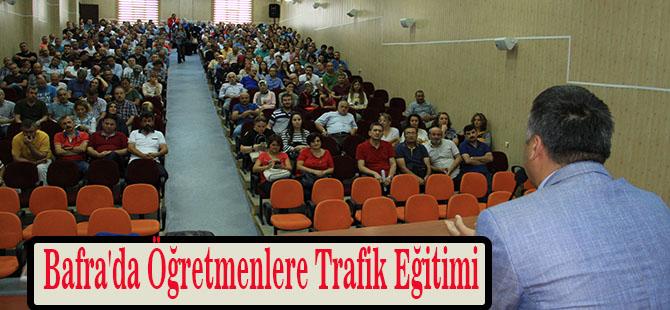 Bafra'da Öğretmenlere Trafik Eğitimi
