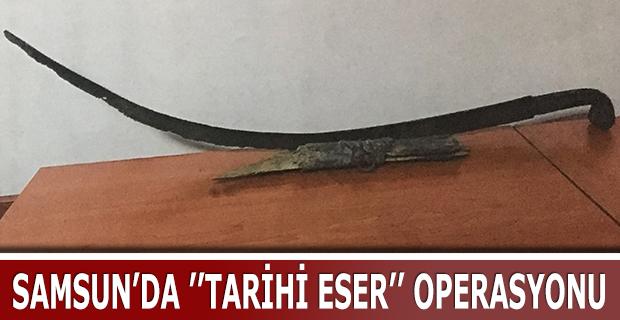 SAMSUN'DA TARİHİ ESER OPERASYONU