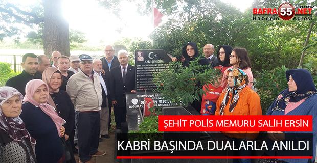 ŞEHİT POLİS MEMURU SALİH ERSİN KABRİ BAŞINDA DUALARLA ANILDI