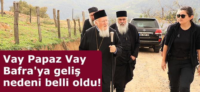 Vay Papaz Vay Bafra'ya geliş nedeni belli oldu