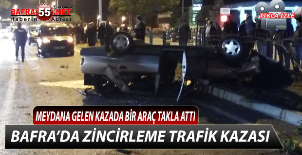 BAFRA'DA ZİNCİRLEME TRAFİK KAZASI