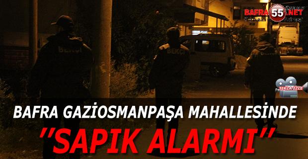 BAFRA GAZİOSMANPAŞA MAHALLESİNDE SAPIK ALARMI !!!