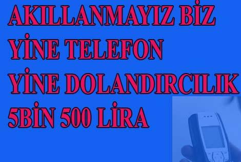 TELEFONLA 5 BİN 500 LİRA DOLANDIRILDI